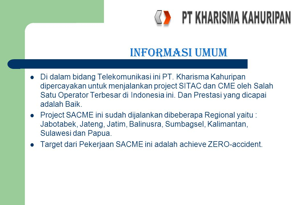 Di dalam bidang Telekomunikasi ini PT. Kharisma Kahuripan dipercayakan untuk menjalankan project SITAC dan CME oleh Salah Satu Operator Terbesar di In