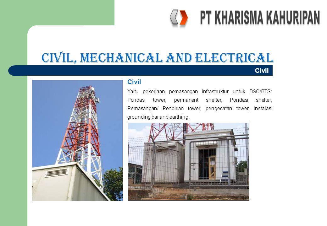 Civil, Mechanical and Electrical Civil Yaitu pekerjaan pemasangan infrastruktur untuk BSC/BTS: Pondasi tower, permanent shelter, Pondasi shelter, Pema