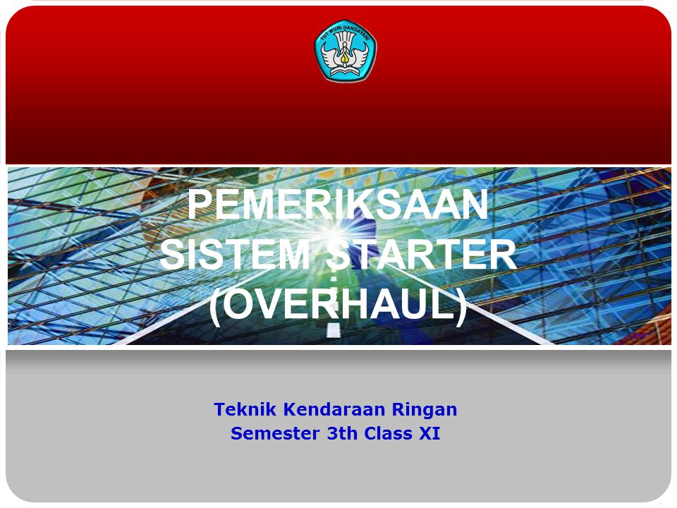 PEMERIKSAAN SISTEM STARTER (OVERHAUL) Teknik Kendaraan Ringan Semester 3th Class XI