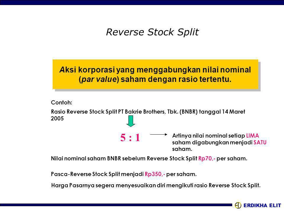 ERDIKHA ELIT Reverse Stock Split Aksi korporasi yang menggabungkan nilai nominal (par value) saham dengan rasio tertentu.