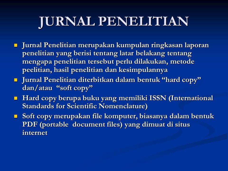 JURNAL PENELITIAN Jurnal Penelitian merupakan kumpulan ringkasan laporan penelitian yang berisi tentang latar belakang tentang mengapa penelitian ters
