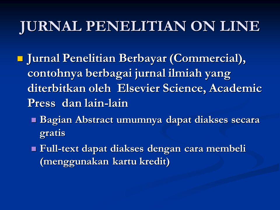 JURNAL PENELITIAN ON LINE Jurnal Penelitian Berbayar (Commercial), contohnya berbagai jurnal ilmiah yang diterbitkan oleh Elsevier Science, Academic P