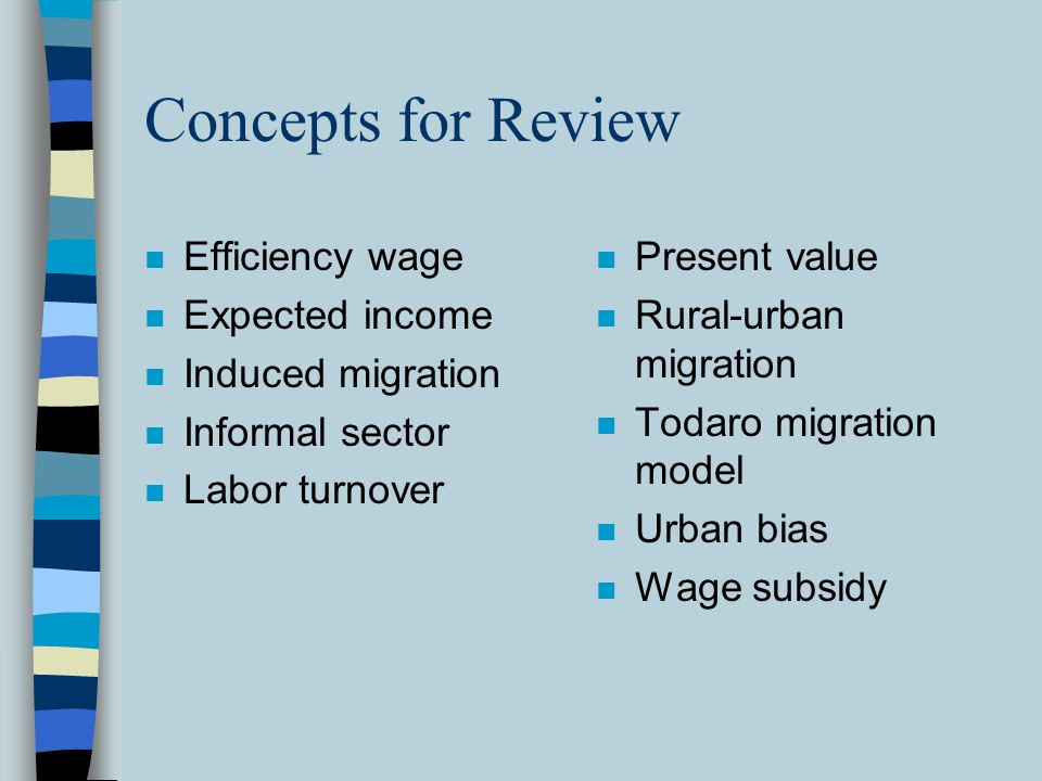 Concepts for Review, cont'd n Flexible wages n Free-market classical model n Full employment n Hidden unemployment n Industrialization n Informal sector n Jobless growth n Labor force n Neoclassical price- incentive model n Open unemployment n Output-employment lag n Output-employment macro model