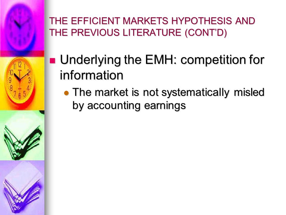 THE EFFICIENT MARKETS HYPOTHESIS AND THE PREVIOUS LITERATURE (CONT'D) Underlying the EMH: competition for information Underlying the EMH: competition