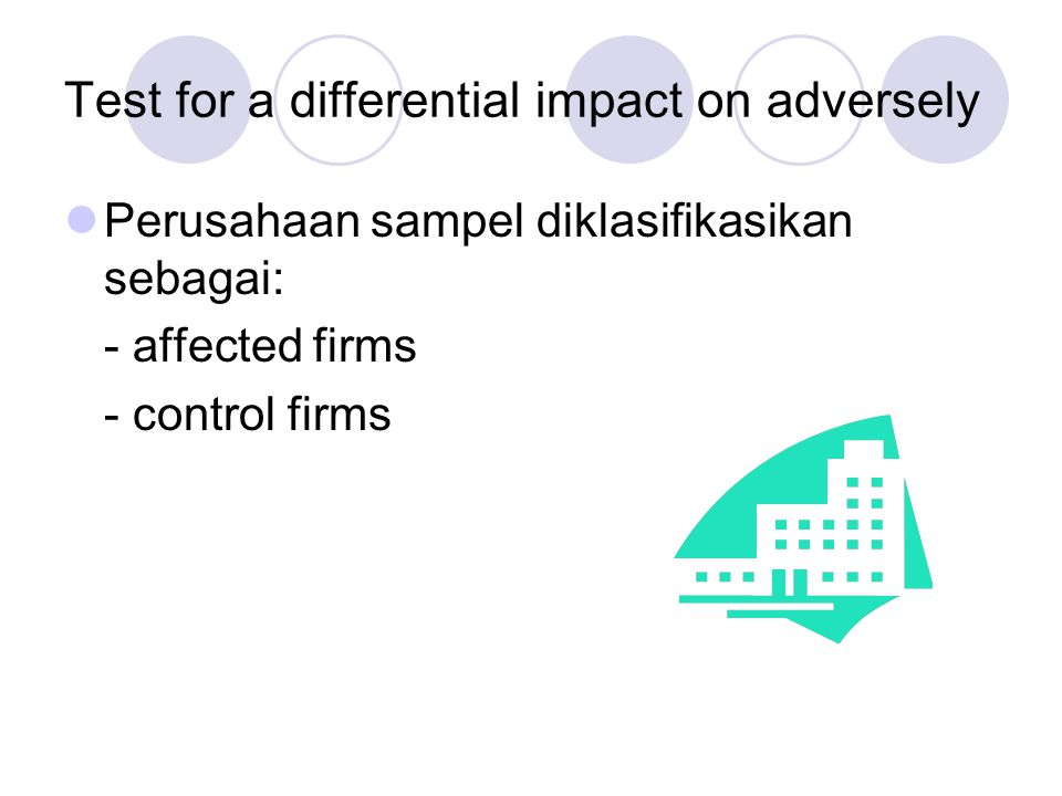 Test for a differential impact on adversely Perusahaan sampel diklasifikasikan sebagai: - affected firms - control firms