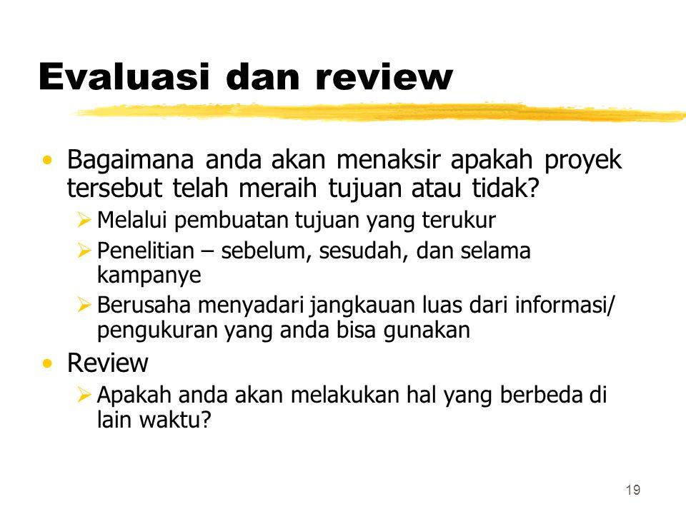 19 Evaluasi dan review Bagaimana anda akan menaksir apakah proyek tersebut telah meraih tujuan atau tidak?  Melalui pembuatan tujuan yang terukur  P
