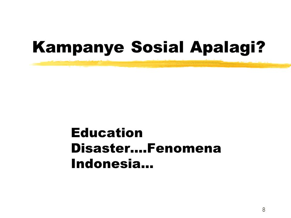 Kampanye Sosial Apalagi? Education Disaster....Fenomena Indonesia... 8