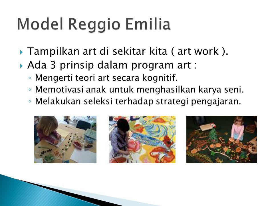  Tampilkan art di sekitar kita ( art work ).  Ada 3 prinsip dalam program art : ◦ Mengerti teori art secara kognitif. ◦ Memotivasi anak untuk mengha