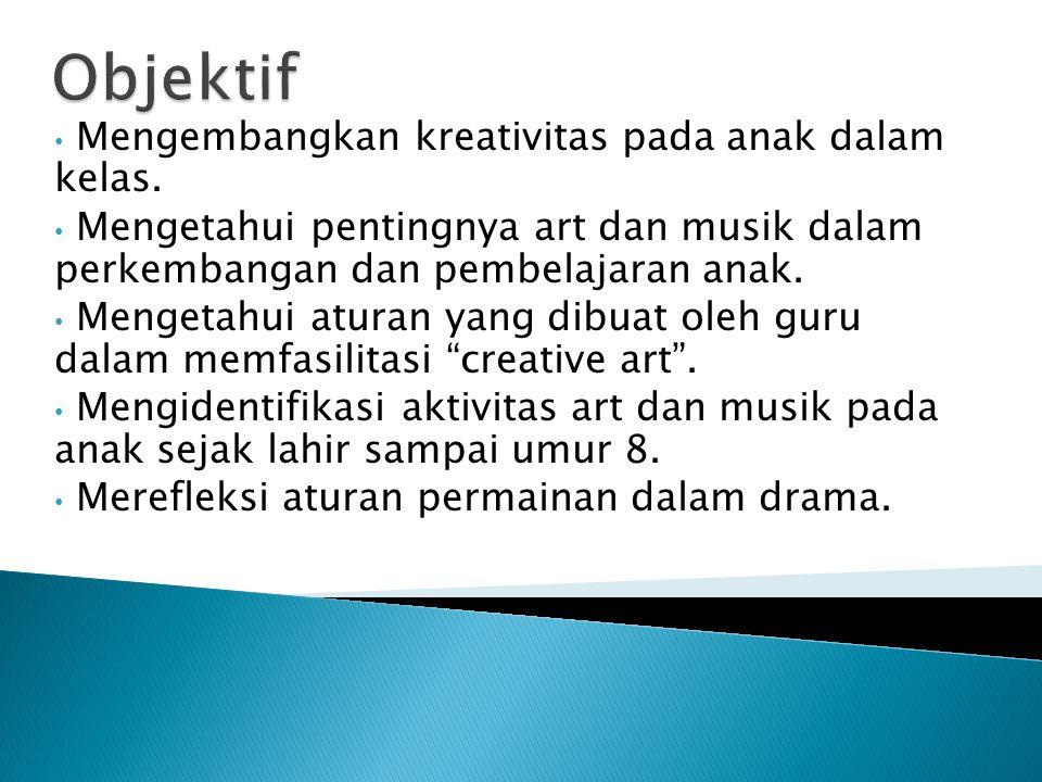 Mengembangkan kreativitas pada anak dalam kelas. Mengetahui pentingnya art dan musik dalam perkembangan dan pembelajaran anak. Mengetahui aturan yang