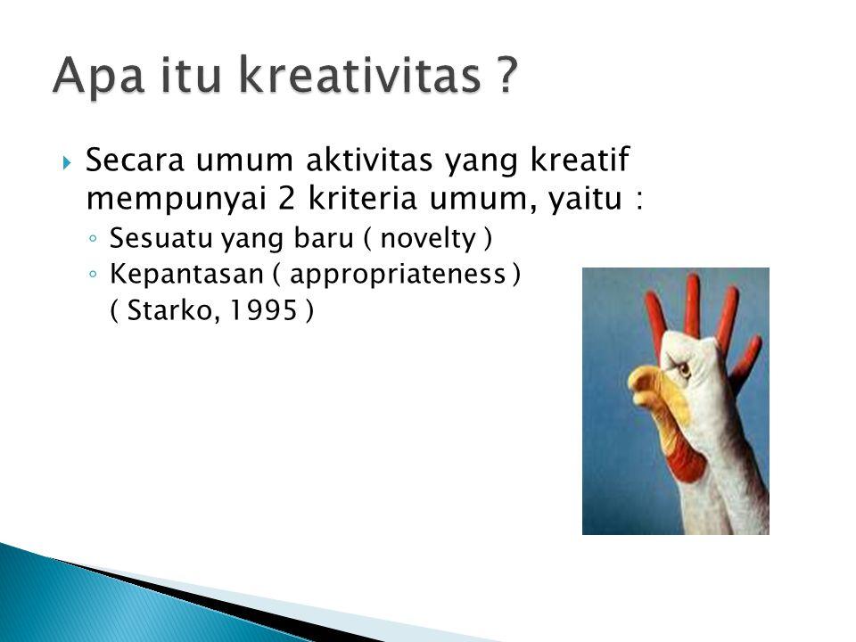  Secara umum aktivitas yang kreatif mempunyai 2 kriteria umum, yaitu : ◦ Sesuatu yang baru ( novelty ) ◦ Kepantasan ( appropriateness ) ( Starko, 199