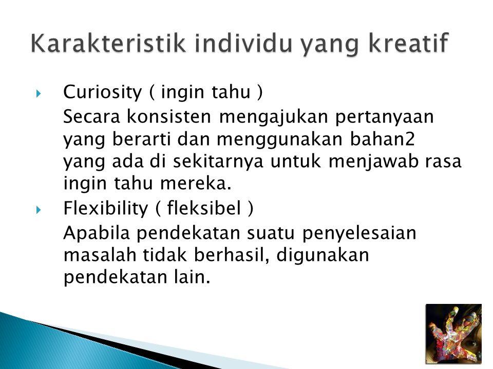  Curiosity ( ingin tahu ) Secara konsisten mengajukan pertanyaan yang berarti dan menggunakan bahan2 yang ada di sekitarnya untuk menjawab rasa ingin