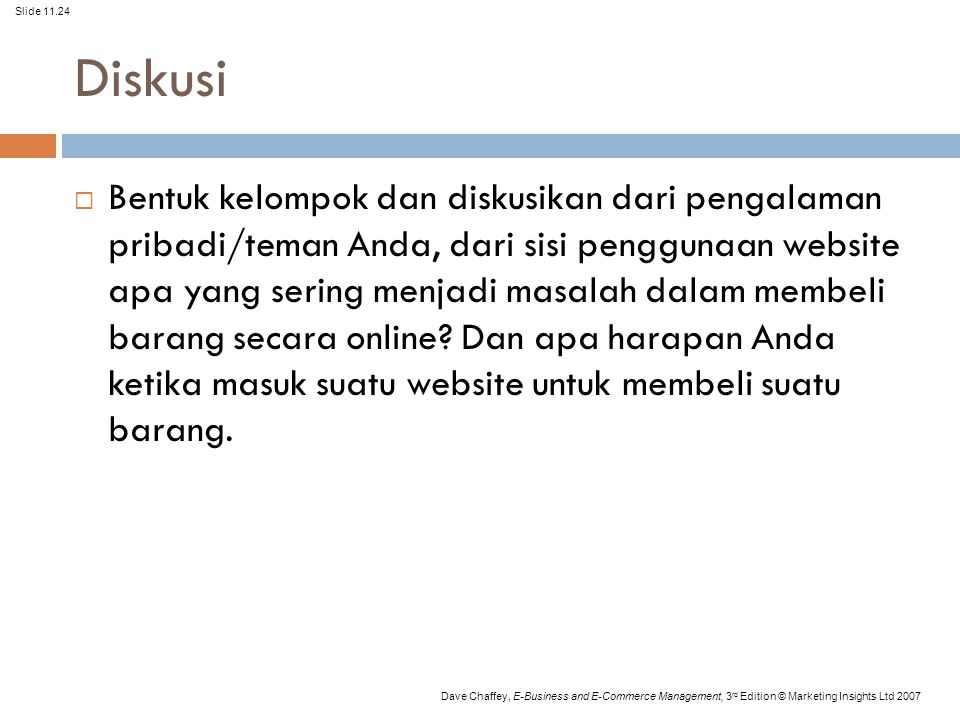 Slide 11.24 Dave Chaffey, E-Business and E-Commerce Management, 3 rd Edition © Marketing Insights Ltd 2007 Diskusi  Bentuk kelompok dan diskusikan da