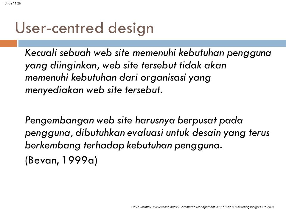 Slide 11.25 Dave Chaffey, E-Business and E-Commerce Management, 3 rd Edition © Marketing Insights Ltd 2007 User-centred design Kecuali sebuah web site