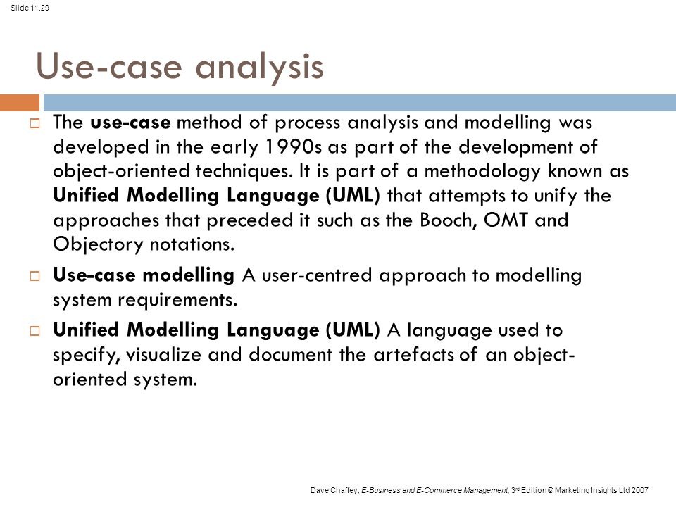 Slide 11.29 Dave Chaffey, E-Business and E-Commerce Management, 3 rd Edition © Marketing Insights Ltd 2007 Use-case analysis  The use-case method of