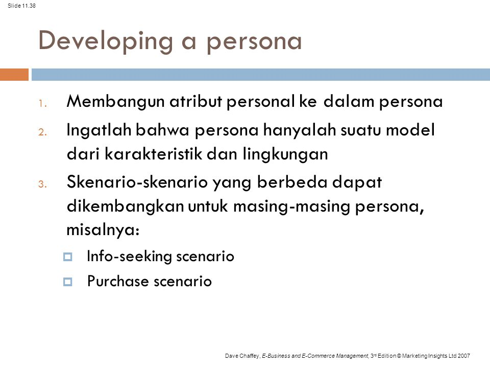 Slide 11.38 Dave Chaffey, E-Business and E-Commerce Management, 3 rd Edition © Marketing Insights Ltd 2007 Developing a persona 1. Membangun atribut p