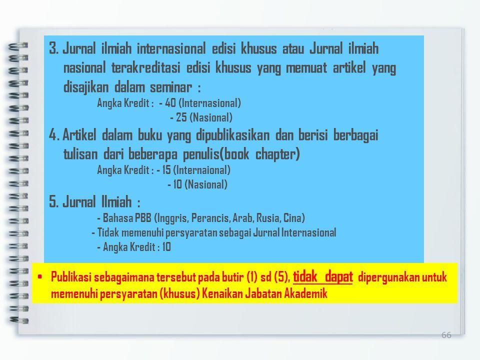 65 3.Prosiding Ditulis dalam bahasa Indonesia Editor yang sesuai dengan bidang ilmunya Memiliki ISBN Diterbitkan oleh organisasi profesi, PT, Lembaga