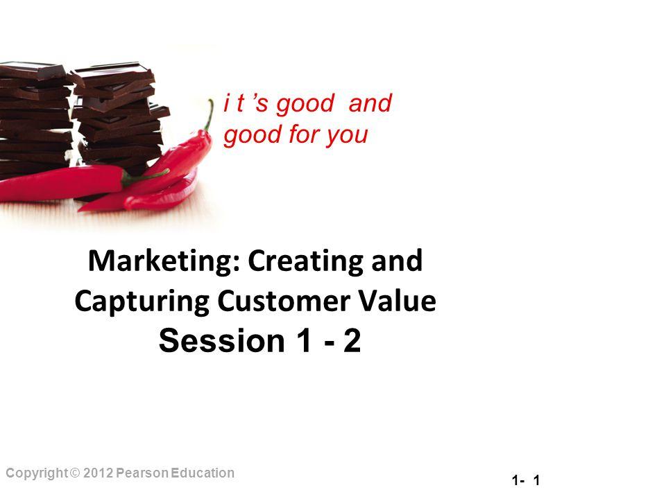 1- 32 Copyright © 2012 Pearson Education Capturing Value from Customers Customer equity is the total combined customer lifetime values of all of the company's customers Ekuitas pelanggan adalah total gabungan nilai seumur hidup pelanggan semua pelanggan perusahaan