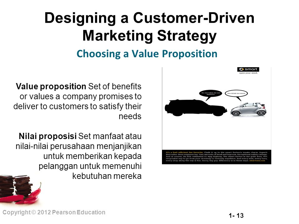 1- 13 Copyright © 2012 Pearson Education Designing a Customer-Driven Marketing Strategy Choosing a Value Proposition Value proposition Set of benefits