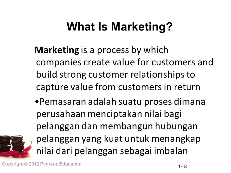 1- 14 Copyright © 2012 Pearson Education Designing a Customer-Driven Marketing Strategy Production concept Product concept Selling concept Marketing concept Societal concept Marketing Management Orientations