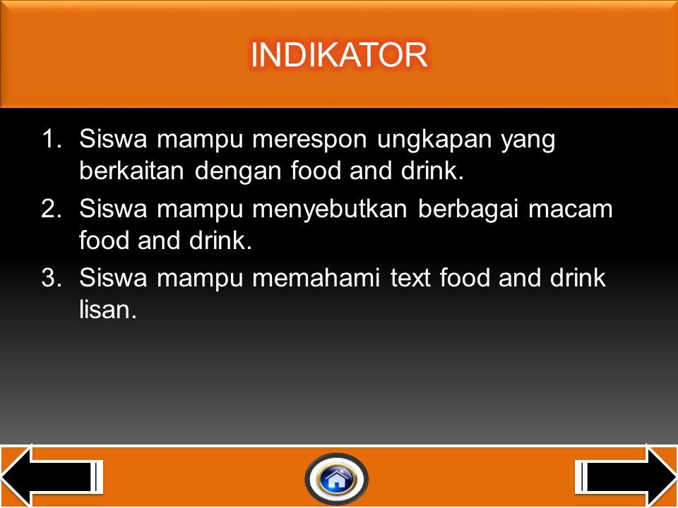 1.Siswa mampu merespon ungkapan yang berkaitan dengan food and drink.