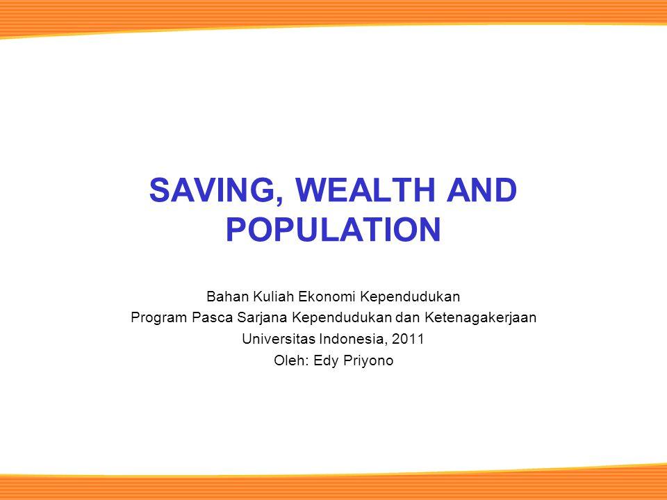 SAVING, WEALTH AND POPULATION Bahan Kuliah Ekonomi Kependudukan Program Pasca Sarjana Kependudukan dan Ketenagakerjaan Universitas Indonesia, 2011 Oleh: Edy Priyono