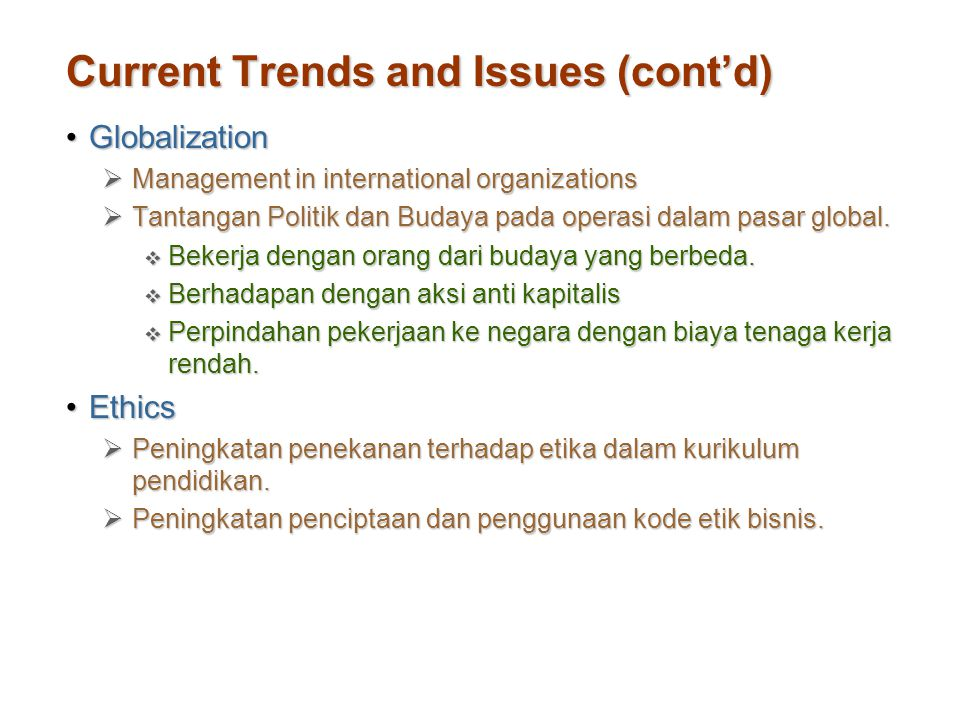 Current Trends and Issues (cont'd) GlobalizationGlobalization  Management in international organizations  Tantangan Politik dan Budaya pada operasi dalam pasar global.