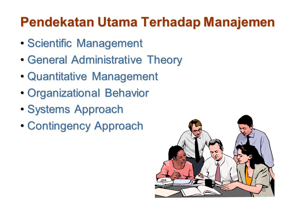 Pendekatan Utama Terhadap Manajemen Scientific ManagementScientific Management General Administrative TheoryGeneral Administrative Theory Quantitative ManagementQuantitative Management Organizational BehaviorOrganizational Behavior Systems ApproachSystems Approach Contingency ApproachContingency Approach