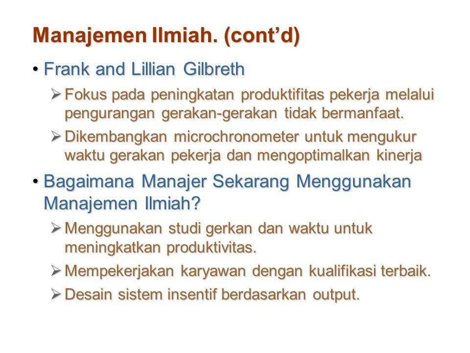 Manajemen Ilmiah. (cont'd) Frank and Lillian GilbrethFrank and Lillian Gilbreth  Fokus pada peningkatan produktifitas pekerja melalui pengurangan ger