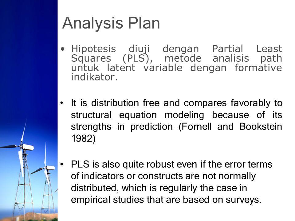 Analysis Plan Hipotesis diuji dengan Partial Least Squares (PLS), metode analisis path untuk latent variable dengan formative indikator. It is distrib