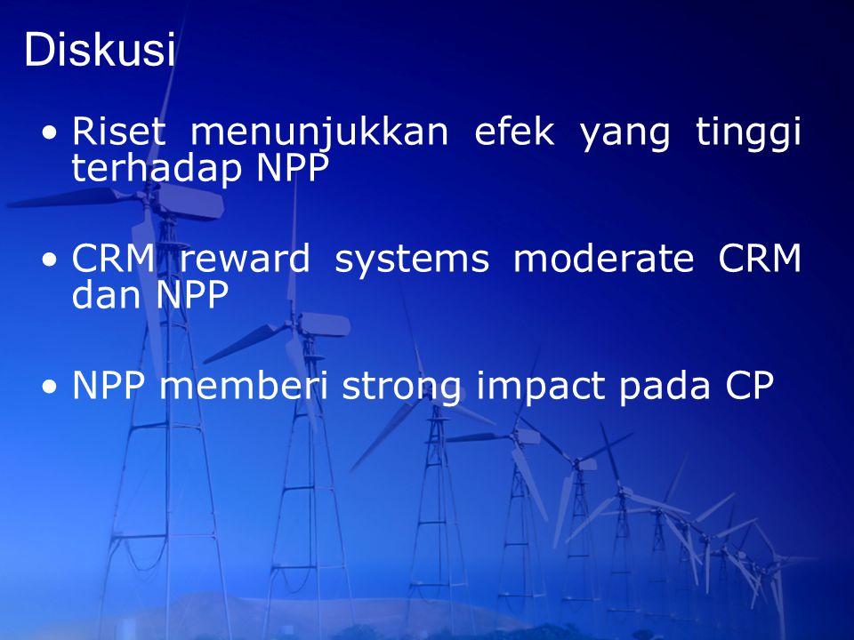 Diskusi Riset menunjukkan efek yang tinggi terhadap NPP CRM reward systems moderate CRM dan NPP NPP memberi strong impact pada CP