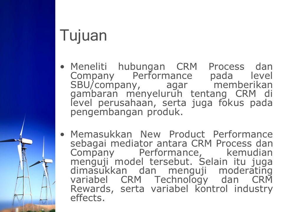 Tujuan Meneliti hubungan CRM Process dan Company Performance pada level SBU/company, agar memberikan gambaran menyeluruh tentang CRM di level perusaha