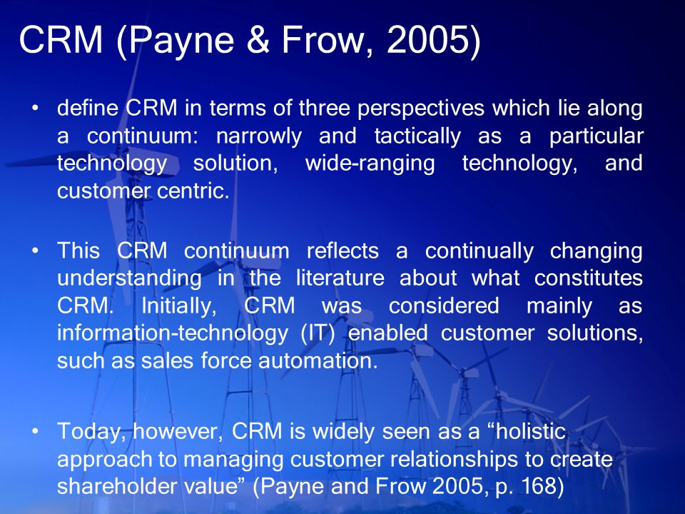 CRM (Payne & Frow, 2005) More specifically, this involves developing relationships with key customers and customer segments.