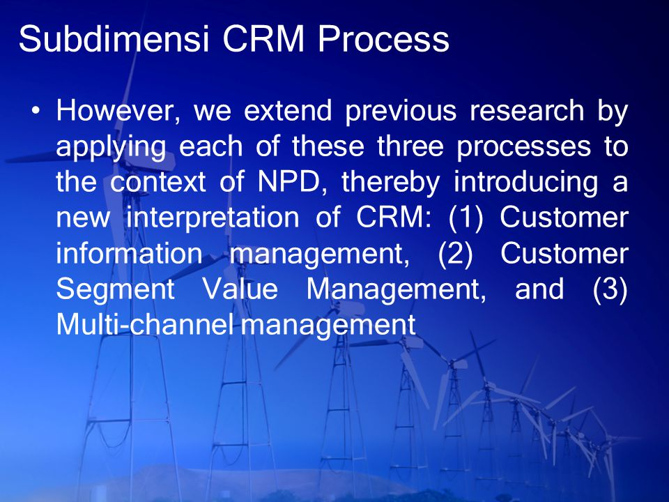 Dasar Subdimensi CRM Process Customer information management - the key activity of identifying customers and their needs can be accomplished by systematically collecting and disseminating customer information (Boulding et al.