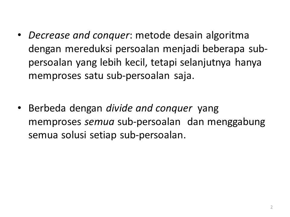 Decrease and conquer terdiri dari dua tahapan: 1.