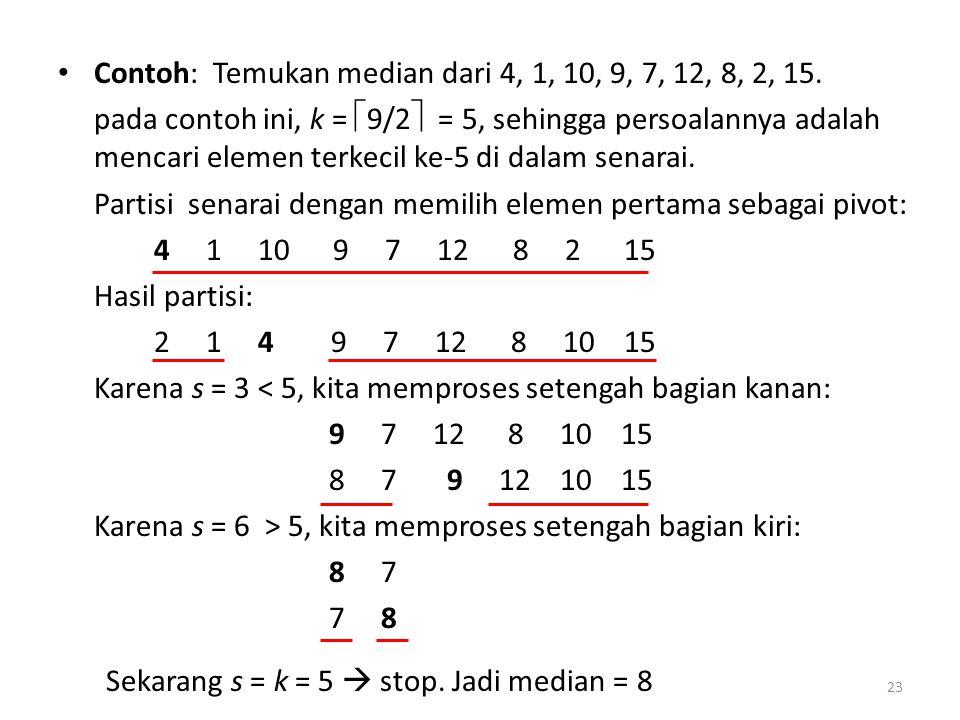 Contoh: Temukan median dari 4, 1, 10, 9, 7, 12, 8, 2, 15. pada contoh ini, k =  9/2  = 5, sehingga persoalannya adalah mencari elemen terkecil ke-5