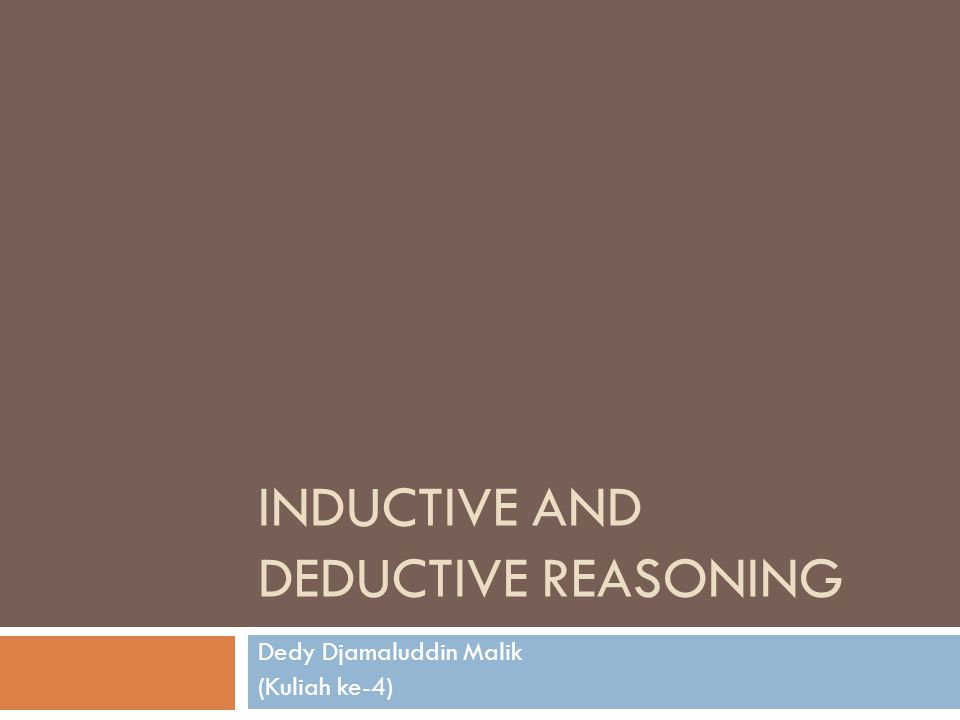 INDUCTIVE AND DEDUCTIVE REASONING Dedy Djamaluddin Malik (Kuliah ke-4)
