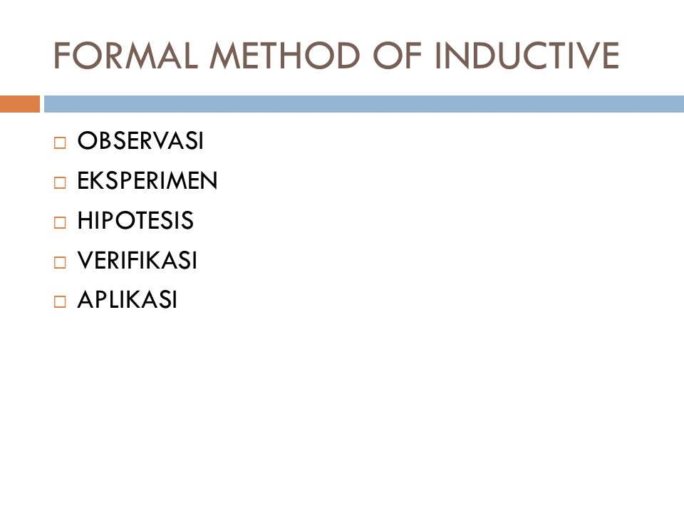 FORMAL METHOD OF INDUCTIVE  OBSERVASI  EKSPERIMEN  HIPOTESIS  VERIFIKASI  APLIKASI