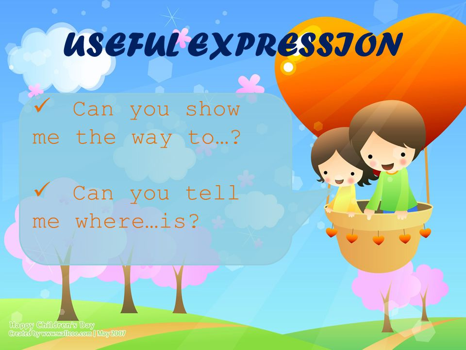 USEFUL EXPRESSION Can you show me the way to…? Can you tell me where…is?