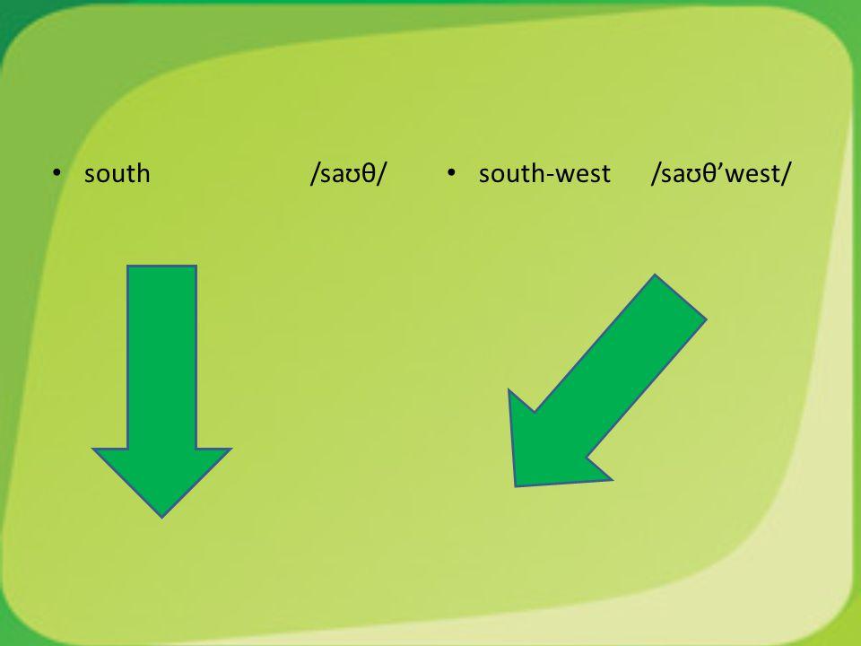 south/saʊθ/ south-west /saʊθ'west/