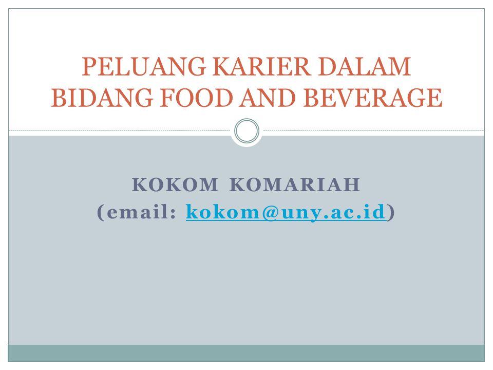 KOKOM KOMARIAH (email: kokom@uny.ac.id)kokom@uny.ac.id PELUANG KARIER DALAM BIDANG FOOD AND BEVERAGE