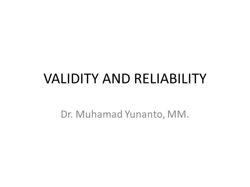 VALIDITY AND RELIABILITY Dr. Muhamad Yunanto, MM.
