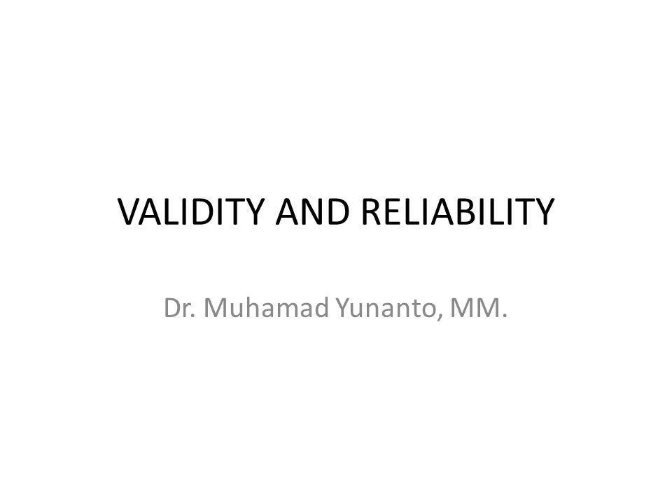 Validity Is … Validity is Accurasy Instrumen yang valid adalah instrumen yang mampu mengukur sesuatu yang seharusnya diukur Reliability dan Validlity Reliability yang tinggi tidak berarti Validity nya baik.