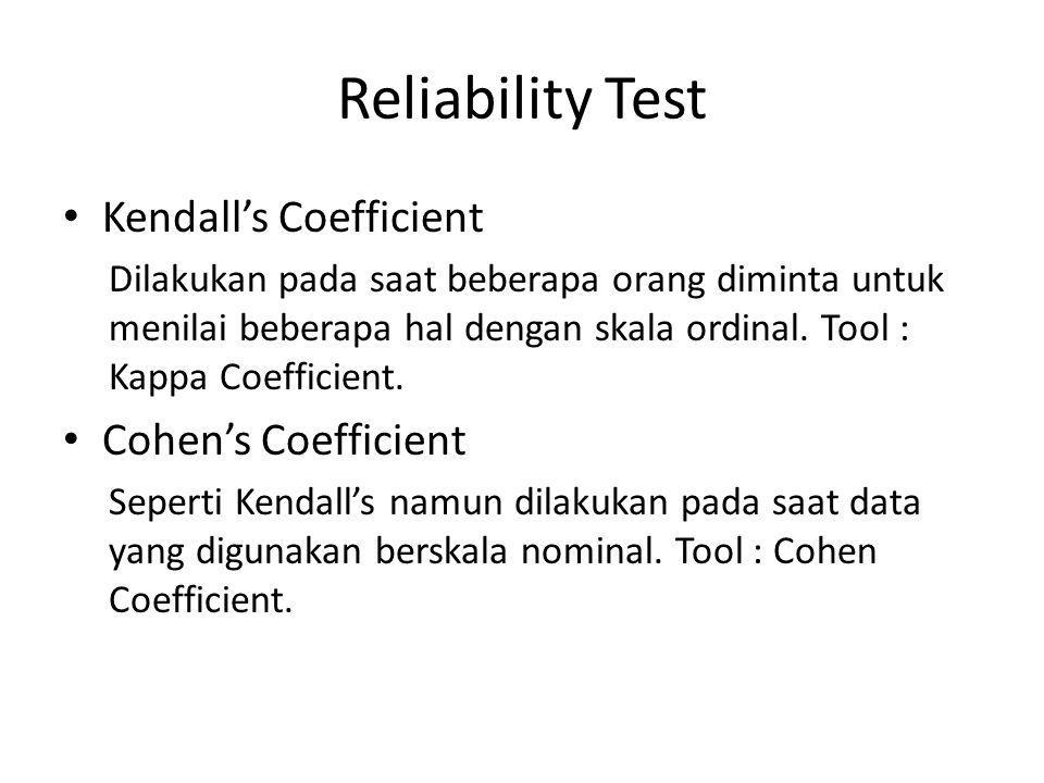 Reliability Test Kendall's Coefficient Dilakukan pada saat beberapa orang diminta untuk menilai beberapa hal dengan skala ordinal. Tool : Kappa Coeffi