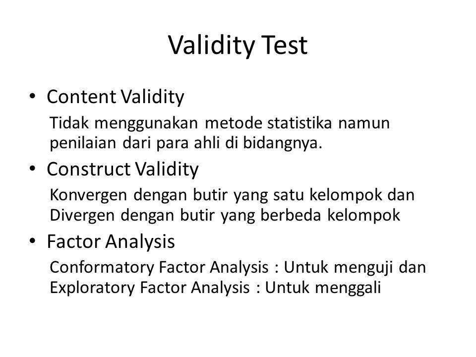 Validity Test Content Validity Tidak menggunakan metode statistika namun penilaian dari para ahli di bidangnya. Construct Validity Konvergen dengan bu