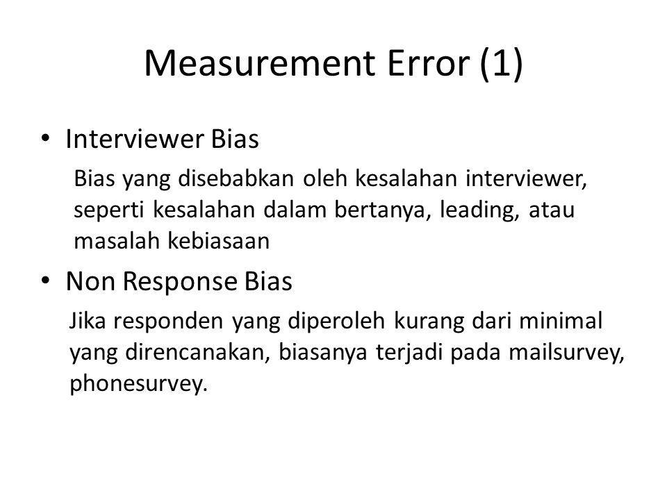 Measurement Error (1) Interviewer Bias Bias yang disebabkan oleh kesalahan interviewer, seperti kesalahan dalam bertanya, leading, atau masalah kebias