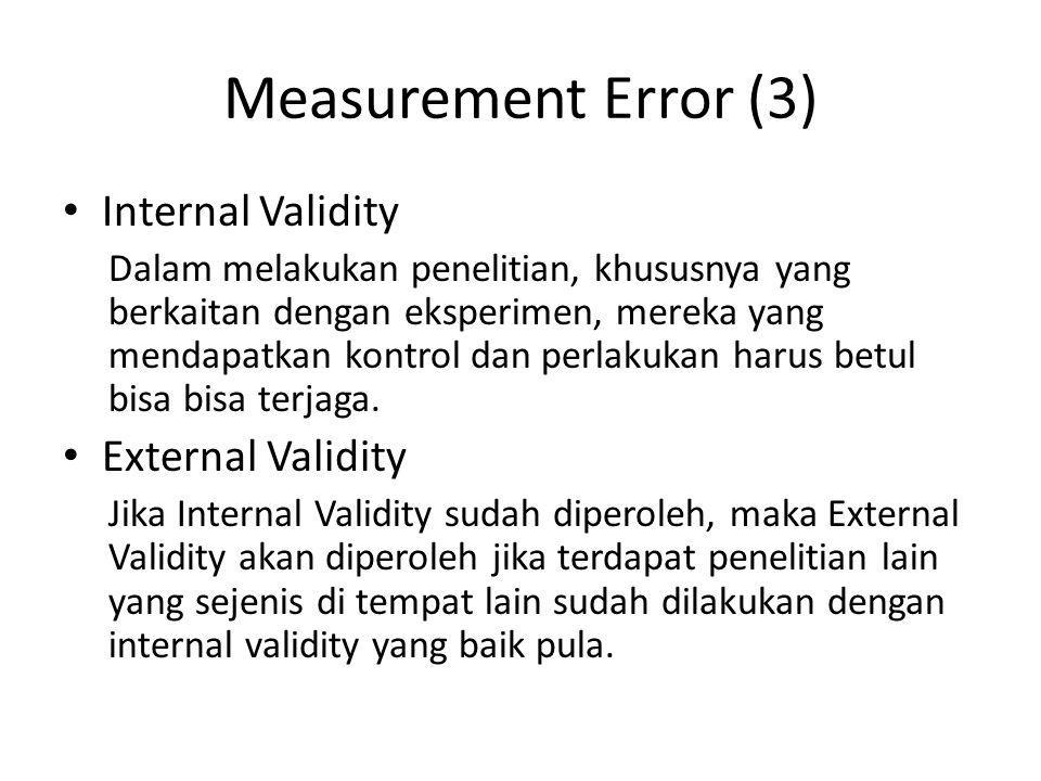 Measurement Error (3) Internal Validity Dalam melakukan penelitian, khususnya yang berkaitan dengan eksperimen, mereka yang mendapatkan kontrol dan pe