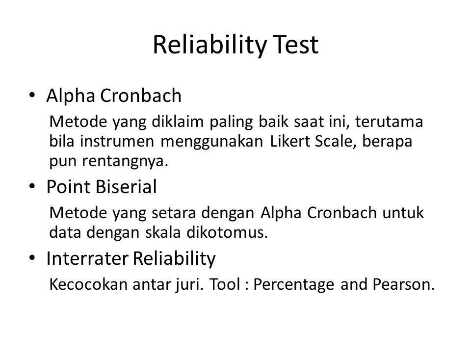 Reliability Test Alpha Cronbach Metode yang diklaim paling baik saat ini, terutama bila instrumen menggunakan Likert Scale, berapa pun rentangnya. Poi