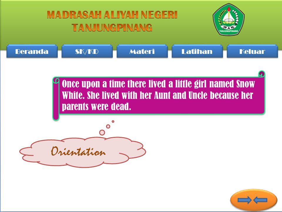 Beranda SK/KD Materi Latihan Keluar Orientation Once upon a time there lived a little girl named Snow White.