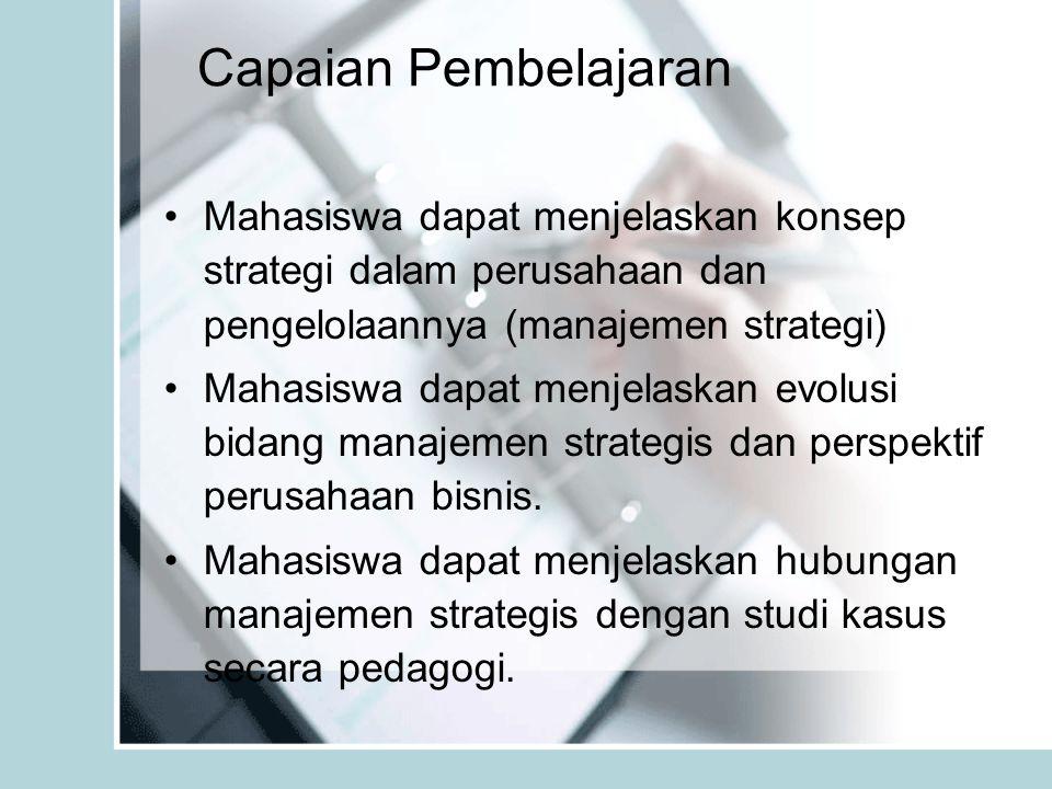 Capaian Pembelajaran Mahasiswa dapat menjelaskan konsep strategi dalam perusahaan dan pengelolaannya (manajemen strategi) Mahasiswa dapat menjelaskan evolusi bidang manajemen strategis dan perspektif perusahaan bisnis.