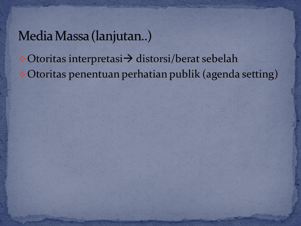  Otoritas interpretasi  distorsi/berat sebelah  Otoritas penentuan perhatian publik (agenda setting)